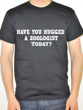 ZOOLOGIST - HAVE YOU HUGGED A - Animals / Novelty / Work Themed Mens T-Shirt