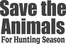 """Save the Animals for hunting Season   Vinyl Wall Sticker 16""""x10"""" [Hunting 4]"""
