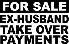 for sale ex-husband take over payments  VINYL DECAL STICKER 1493-1 +