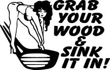 grab your wood and sink it in golf putter driver  VINYL DECAL STICKER 70-1 +