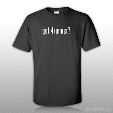Got 4runner ? T-Shirt Tee Shirt Gildan Free Sticker S M L XL 2XL 3XL Cotton