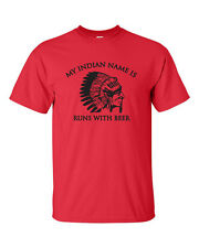 My Indian Name is RUNS WITH BEER College Drinking Bar Funny Men's Tee Shirt