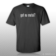 Got Nu Metal ? T-Shirt Tee Shirt Gildan Free Sticker S M L XL 2XL 3XL Cotton