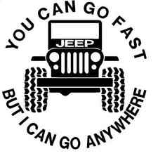 YOU CAN GO FAST -BUT I CAN GO ANYWHERE STICKER for JEEP WRANGLER,CJ7,JK,TJ