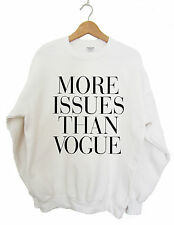MORE ISSUES THAN VOGUE SWEATSHIRT SCREEN PRINTED HIPSTER SWAG DOPE CARA TUMBLR