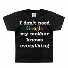 I Don't Need Google My Mother Knows Everything Mens Kids T-Shirt