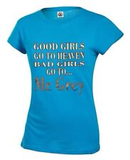 50 SHADES OF GREY GOOD GIRLS GO TO HEAVEN BAD GIRLS GO TO MR GREY WOMAN T SHIRTS