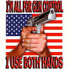 ALL FOR GUN CONTROL T-SHIRT I USE BOTH HANDS ALL SIZES & COLORS (3008)