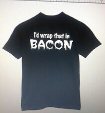 t-shirt I'd wrap that in Bacon made 2 order pig pork love meat custom