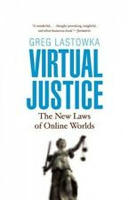 Virtual Justice: The New Laws of Online Worlds by Greg Lastowka