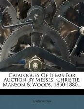 Catalogues of Items for Auction by Messrs. Christie, Manson & Woods, 1850-1880..