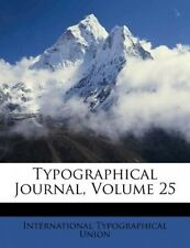 Typographical Journal, Volume 25 by International Typographical Union