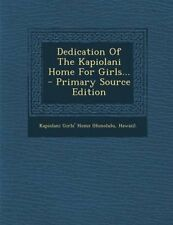 Dedication of the Kapiolani Home for Girls... - Primary Source Edition by Hawaii