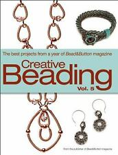 Creative Beading Vol. 5 : The Best Projects from a Year of Bead and Button