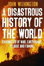 A Disastrous History of the World: Chronicles of War, Earthquake, Plague and Flo