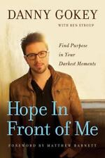 Hope in Front of Me: Find Purpose in Your Darkest Moments by Danny Gokey HC NEW
