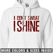 I Shine HOODIE - Hooded Don't Sweat Workout Fitness MMA Gym Crossfit Sweatshirt