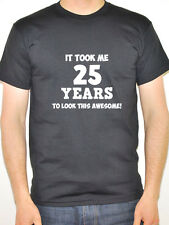 IT TOOK ME 25 YEARS - Twenty Five / 25th Birthday Gift / Fun Themed Mens T-Shirt
