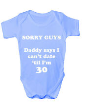 SORRY GUYS - DADDY SAYS I CAN'T DATE 'TIL I'M 30 - FUNNY BABYGROW/VEST