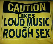 Caution Sign Likes Loud Music Rough Sex Funny Vulgar Graphic Shirts