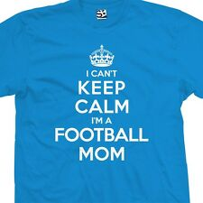 I Can't Keep Calm I'm a Football Mom T-Shirt - Team Sports - All Sizes & Colors