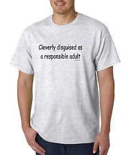 Unique T-shirt Shirt Novelty Cleverly Disguised As A Responsible Adult
