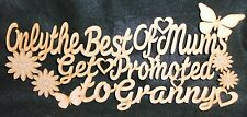 ONLY THE BEST OF MUMS GET PROMOTED-MOTHERS DAY SIGN MDF