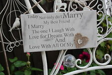 Today not only do I Marry ...Wooden Sign Plaque Chic Shabby Heart Home Plaque