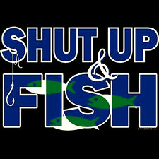 Shut Up And Fish Funny Fishing T-Shirt All Sizes & Colors
