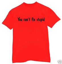 t-shirt You cant fix Stupid dummy funny humor party custom made order
