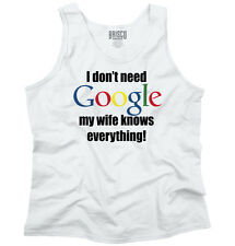 Dont Need Google Wife Knows Everything Funny Marriage Husband Tank Top Shirt