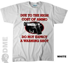 Due to The High Cost Of Ammo - Do Not Expect A Warning Shot T Shirt