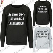 Ladies Jumper Sweater Womens MY MAMA DON'T LIKE YOU Printed Fleece Sweatshirt