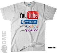 YOU TUBE Myspace and I'll Google your Yahoo! T Shirt