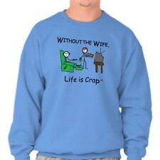 Life Is Crap Without The Wife Good Life Funny Shirts Gift Idea Sweatshirt
