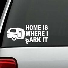 C1125 Home is Where I Park It Camper Travel Trailer Hiker Camping Decal Sticker