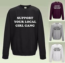 SUPPORT YOUR LOCAL GIRL GANG Sweatshirt JH030A Sweater Jumper Cool Feminist Top
