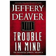 BRAND NEW Trouble in Mind : The Collected Stories, Volume 3 by Jeffery Deaver