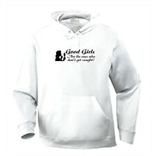 Pullover Hooded One Liners Sweatshirt Good Girls Are Ones Who Don't Get Caught