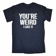 Men's Your Weird I Like It Funny Joke Unique Individual For Him For Her T-SHIRT