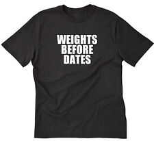Weights Before Dates T-shirt Funny Workout Weightlifting Gym Tee Shirt
