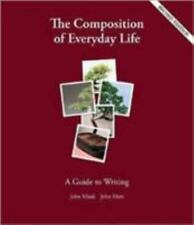 The Composition of Everyday Life : A Guide to Writing by John Mauk and John Metz