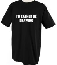 I'D RATHER BE DRAWING TSHIRT TEE SHIRT