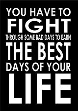 You Have To Fight Through Some Bad Days To Earn Inspiring Quote Poster Print A3