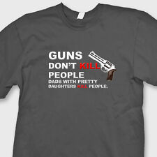 Guns Dont Kill People Dads With Pretty Daughters Do Funny T-shirt Tee Shirt