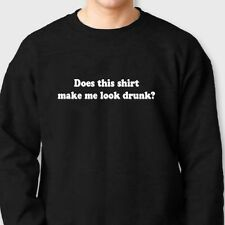 Does This Shirt Make Me Look Drunk Party T-shirt Drinking Crew Neck Sweatshirt