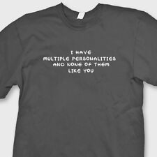 I Have Multiple Personalities and None Of Them Like You rude Funny Tee Shirt