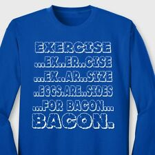 EXCERCISE Eggs Are Sides For BACON Funny T-shirt gag Gift Long Sleeve Tee