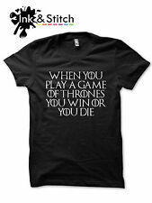 WHEN YOU PLAY A GAME OF THRONES YOU WIN OR YOU DIE Game of Thrones T-Shirt