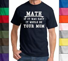 If Math Was Easy It Would Be Your Mom Funny T Shirt Rude Holiday Gift Unisex Tee